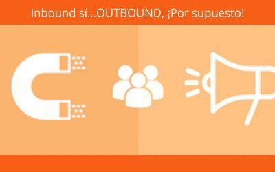 Inbound sí…OUTBOUND, ¡Por supuesto!