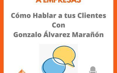 Cómo hablar con nuestros clientes con Gonzalo Álvarez Marañón